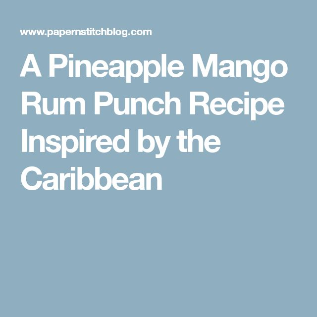 A Pineapple Mango Rum Punch Recipe Inspired by the Caribbean