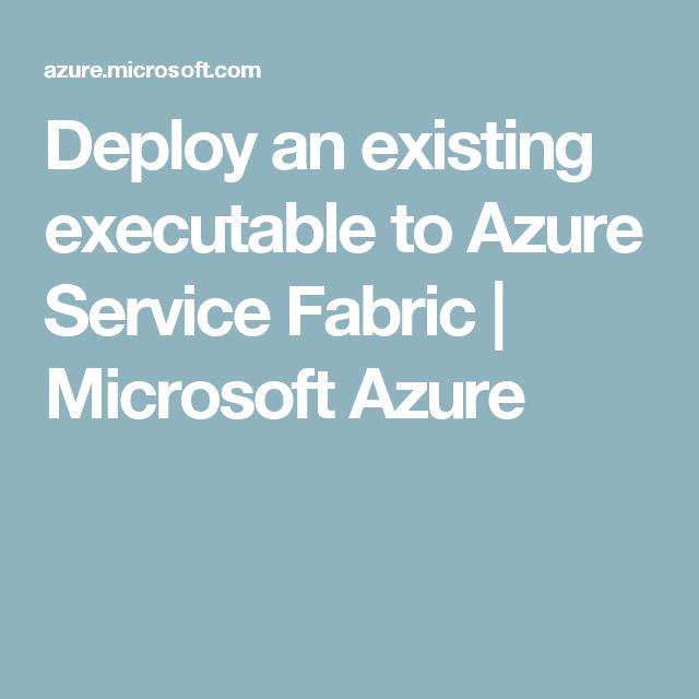 deploy an existing executable to azure service fabric microsoft azure