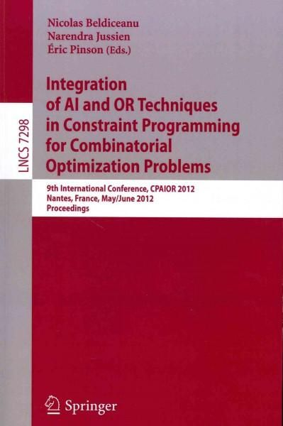 Integration of AI and OR Techniques in Constraint Programming for Combinatorial Optimization Problems: 9th Intern...