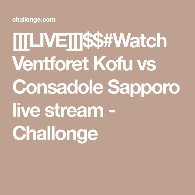 [[[LIVE]]]$$#Watch Ventforet Kofu vs Consadole Sapporo live stream -  Challonge