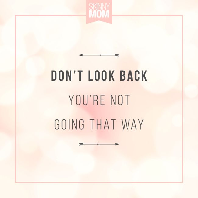 Don't look back it doesn't do any good...  Relationship quotes.
