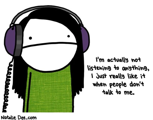 Natalie Dee comic: theyre not headphones theyre donttalktomephones * Text: im actually not listening to anything i just really like it when people dont talk to me
