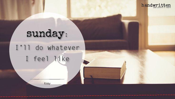 sunday: I'll do whatever I feel like | handwritten by Kitty