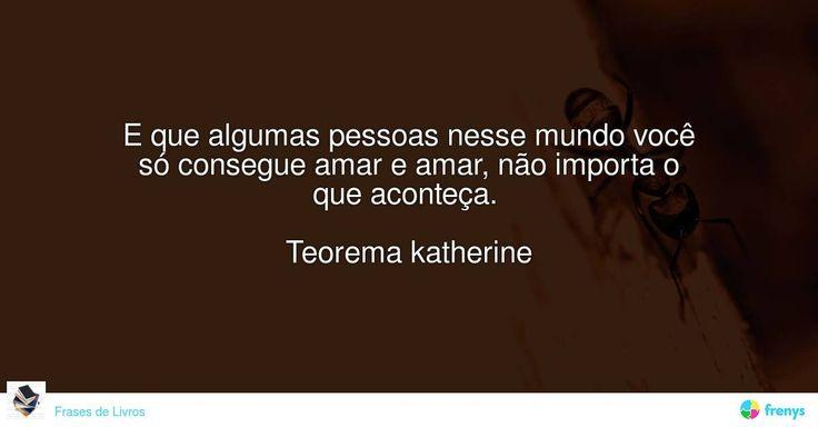 É que algumas pessoas nesse mundo você só consegue amar e amar, não importa o que aconteça.   Teorema katherine #Kiera Kass #avidaearte