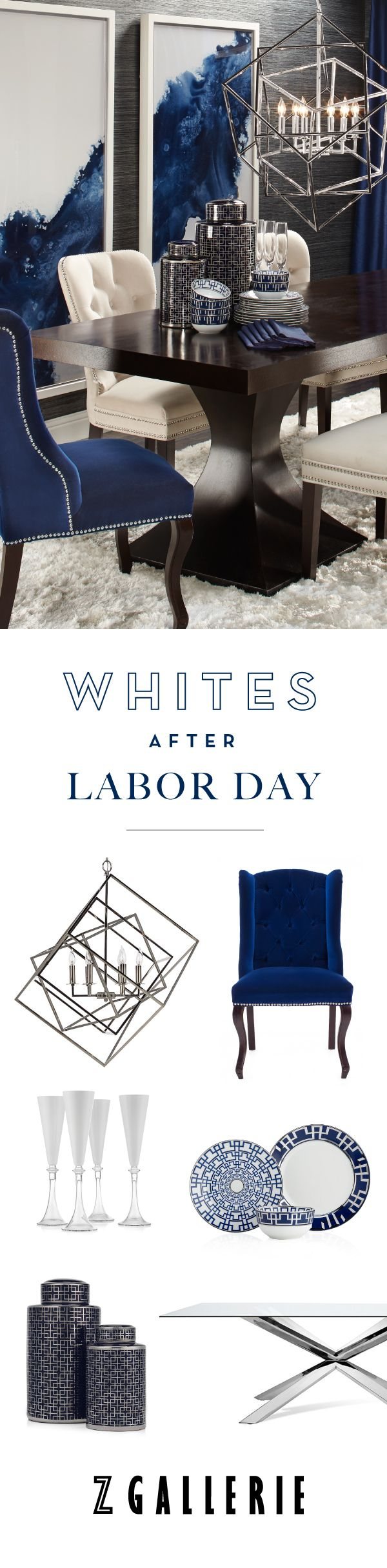 This Labor Day, celebrate with clean colors and plenty of style. Save 15% through Tuesday 9/6 on all regular price items, in-store and online on zgallerie.com!