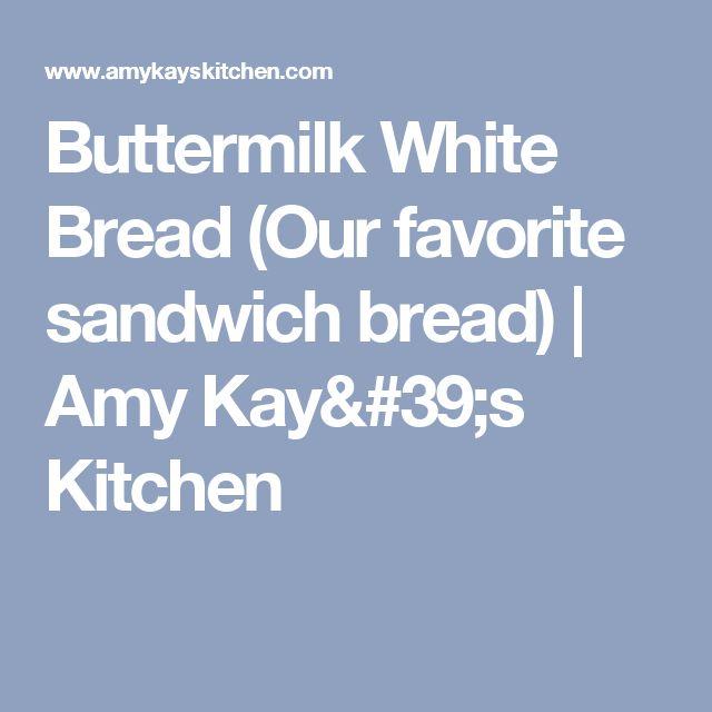Buttermilk White Bread (Our favorite sandwich bread) | Amy Kay's Kitchen