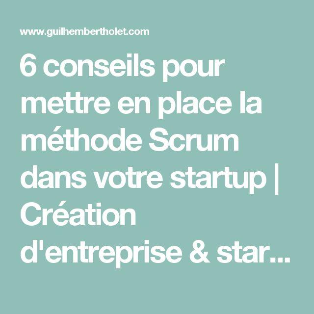 6 conseils pour mettre en place la méthode Scrum dans votre startup   Création d'entreprise & startups !   Guilhem Bertholet
