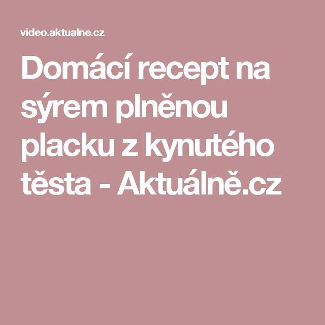 Domácí recept na sýrem plněnou placku z kynutého těsta - Aktuálně.cz