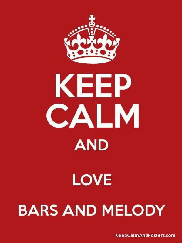 Keep calm and love Bars And Melody♥