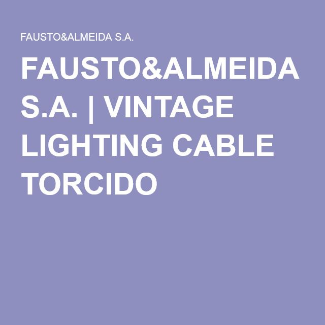 FAUSTOu0026ALMEIDA S.A. | VINTAGE LIGHTING CABLE TORCIDO  sc 1 st  Pinterest & 34 best Fabric lighting cable images on Pinterest | Lighting cable ... azcodes.com