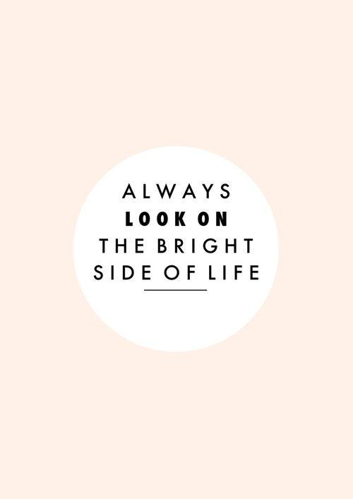 The bright sideLife, Brightside, Wisdom, Bright Side, Monty Python, Things, Positive, Living, Inspiration Quotes
