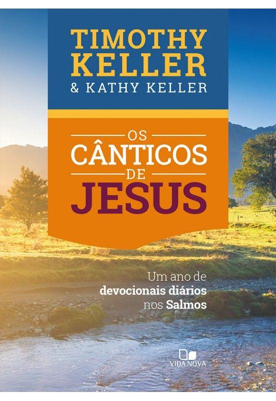 Os Canticos De Jesus Um Ano De Devocoes Diarias Nos Salmos