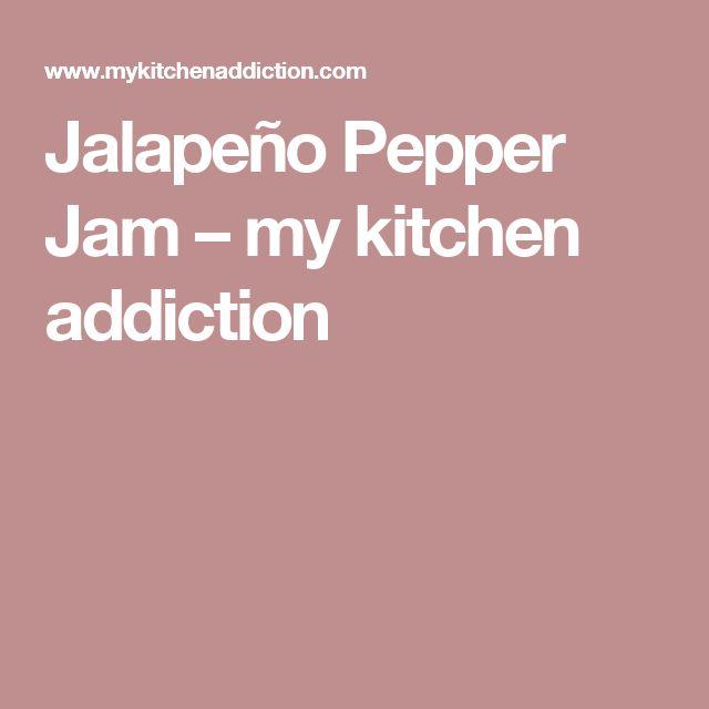 Jalapeño Pepper Jam – my kitchen addiction