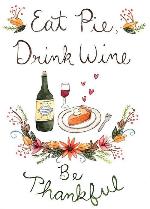 Eat pie, drink wine, be thankful. (Two weeks! Not that I'm counting or anything.) thanksgiving fun