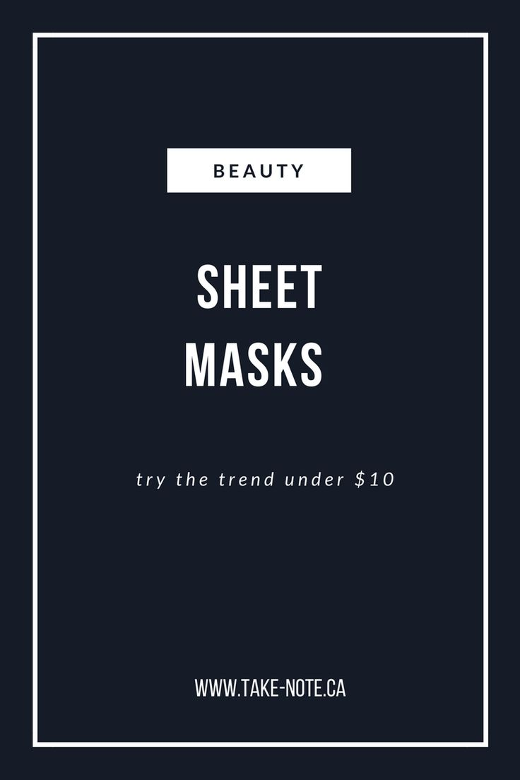 Self-care and Sheet Masks go hand in hand. Get the mini facial you deserve by trying these Sheet Masks under $10 www.take-note.ca