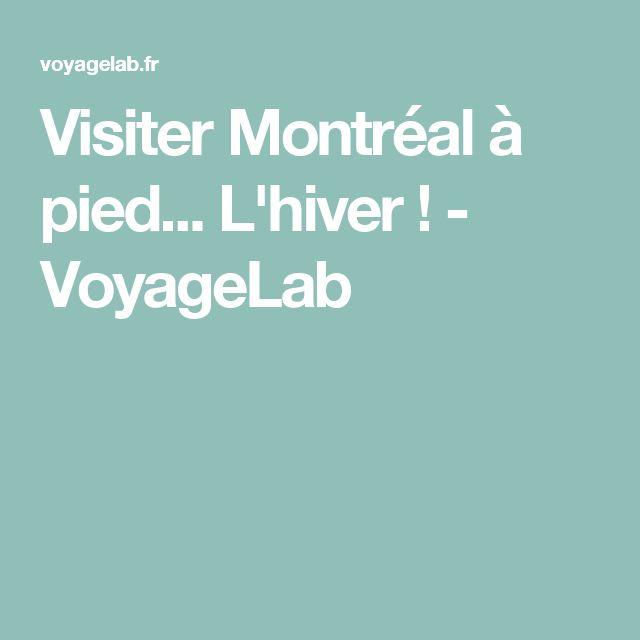 Visiter Montréal à pied... L'hiver ! - VoyageLab