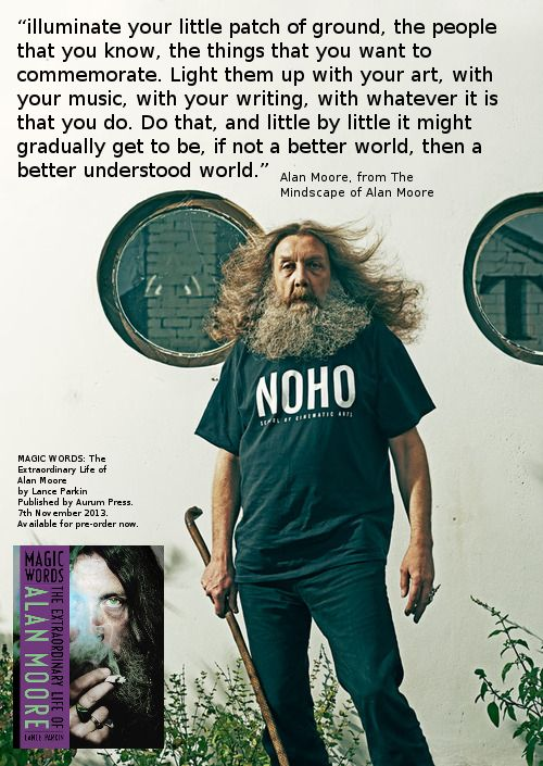 """Illuminate your little patch of ground..."" — Alan Moore"