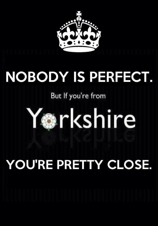 My mother was.( From Yorkshire that is, not perfect by any means).