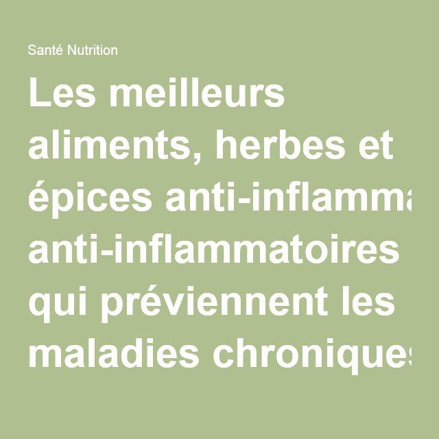 Les meilleurs aliments, herbes et épices anti-inflammatoires qui préviennent les maladies chroniques - Santé Nutrition.....DOCUMENT.....
