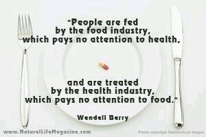 """""""People are fed by the food industry, which pays no attention to health, and are treated by the healthy industry, which pays no attention to food."""""""