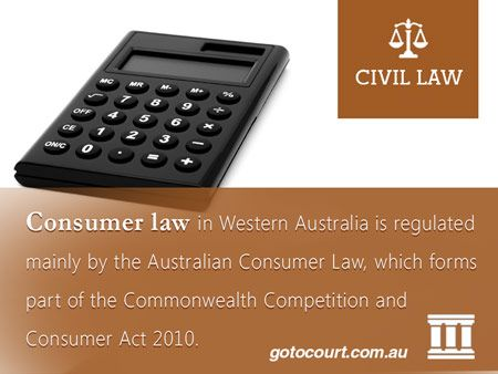 Consumer law in Western Australia is regulated mainly by the Australian Consumer Law, which forms part of the Commonwealth Competition and Consumer Act 2010.