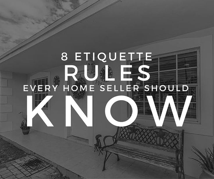 Here are some unwritten etiquette rules home sellers should follow to show their home (and themselves) in the best possible light.