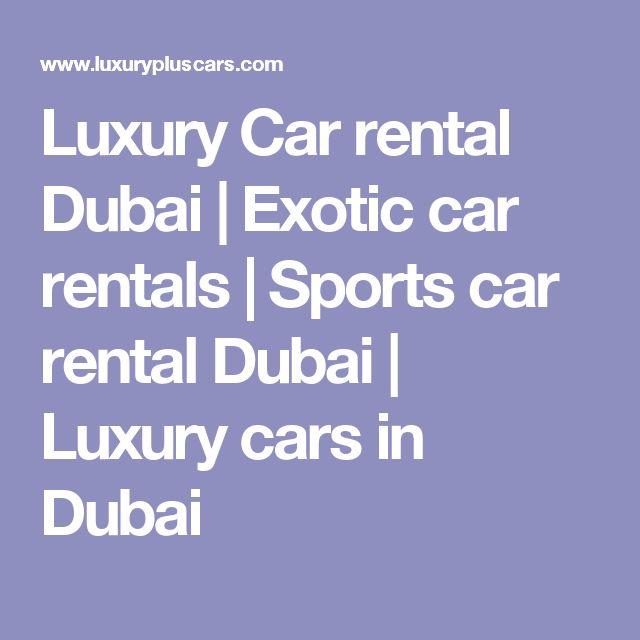 Luxury Car rental Dubai | Exotic car rentals | Sports car rental Dubai | Luxury cars in Dubai