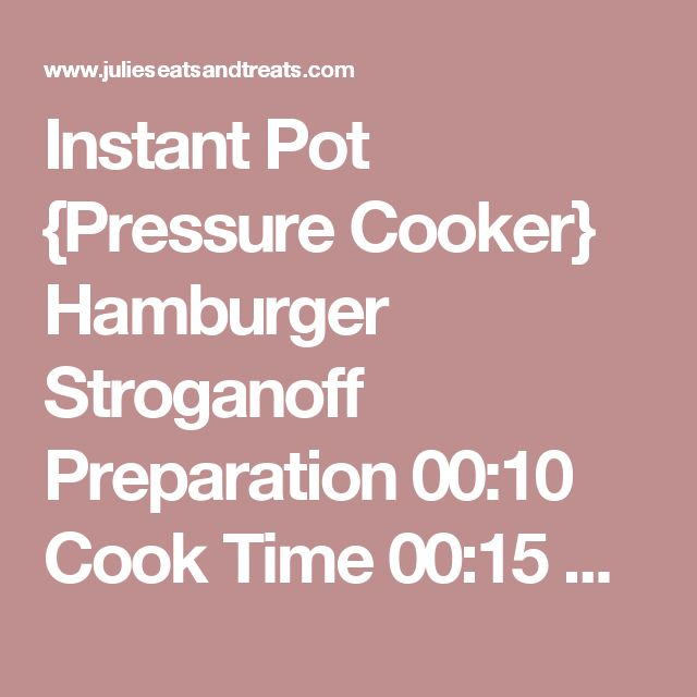 Instant Pot {Pressure Cooker} Hamburger Stroganoff Preparation 00:10 Cook Time 00:15 Serves 4   Ingredients 1/2 c. minced onion 1 clove garlic, minced 1 lb ground beef 1 tsp salt 1/4 tsp pepper 1 (10.5 oz) can cream of mushroom soup 1 Tbsp Flour 3 c. beef broth 3 c. egg noodles, uncooked 1 c. sour cream Instructions Spray Instant Pot interior with cooking spray. Set to saute. Brown ground beef, onion, and garlic. After beef is browned stir in flour. Add broth,soup, and salt and pepper…