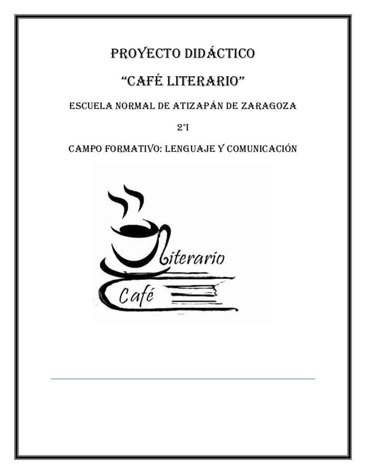 """Proyecto didáctico """"Café literario"""" Escuela Normal de Atizapán de Zaragoza 2°I Campo Formativo: lenguaje y comunicación"""