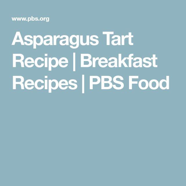 Asparagus Tart Recipe   Breakfast Recipes   PBS Food
