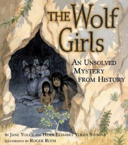 The Wolf Girls: An Unsolved Mystery from History by Jane Yolen and Heidi Elisabet Yolen Stemple (Classroom uses: Asking Questions, Background Knowledge, Cause/Effect, Compare/Contrast, Conflict, Making Connections, Prediction, Vocabulary; Recommended for: Classroom Library, Close Reading, Read Aloud, Lit Circle/Book Clubs)