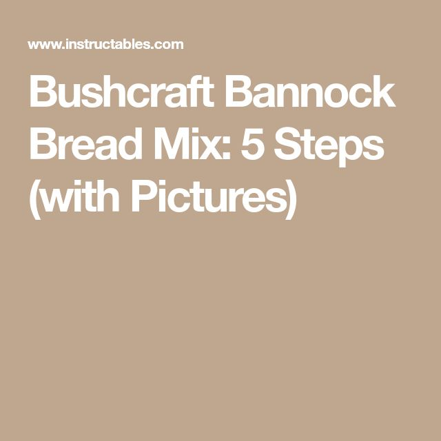 Bushcraft Bannock Bread Mix: 5 Steps (with Pictures)