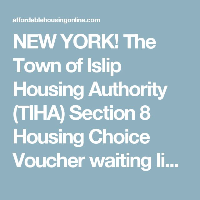 NEW YORK! The Town of Islip Housing Authority (TIHA) Section 8 Housing Choice Voucher waiting list is currently open, from February 22, 2017, until March 24, 2017.