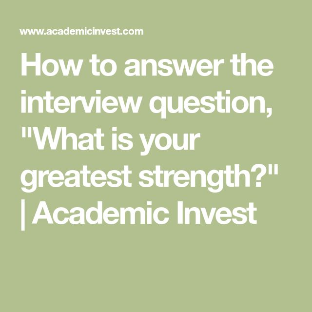"How to answer the interview question, ""What is your greatest strength?"" 