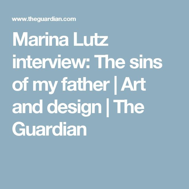 Marina Lutz interview: The sins of my father | Art and design | The Guardian