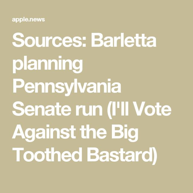 Sources: Barletta planning Pennsylvania Senate run (I'll Vote Against the Big Toothed Bastard)