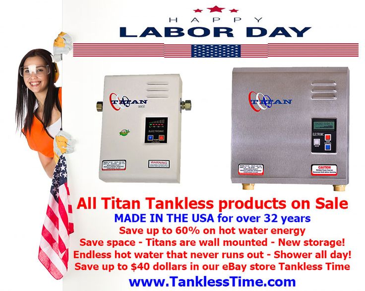Happy Labor Day! Big sale in our store on #eBay Tankless Time featuring the electric Titan Tankless Water Heaters.