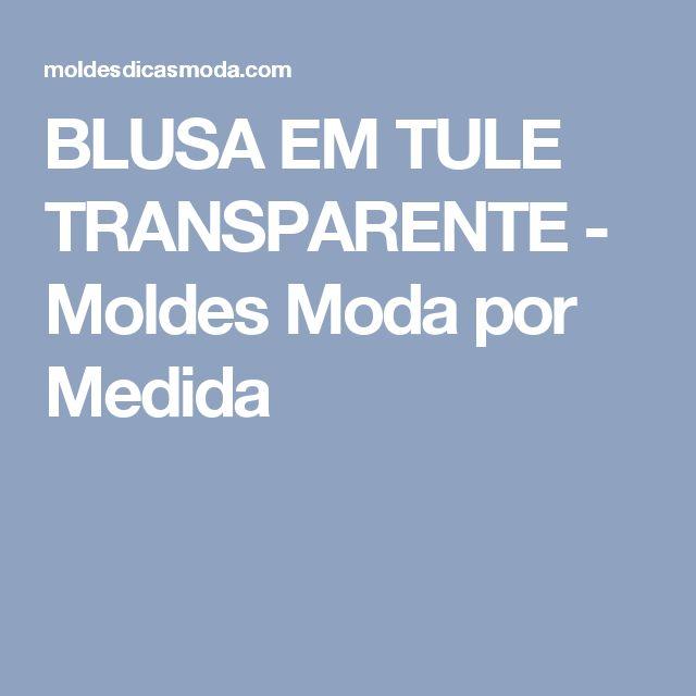 BLUSA EM TULE TRANSPARENTE - Moldes Moda por Medida