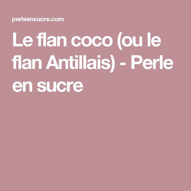 Le flan coco (ou le flan Antillais) - Perle en sucre