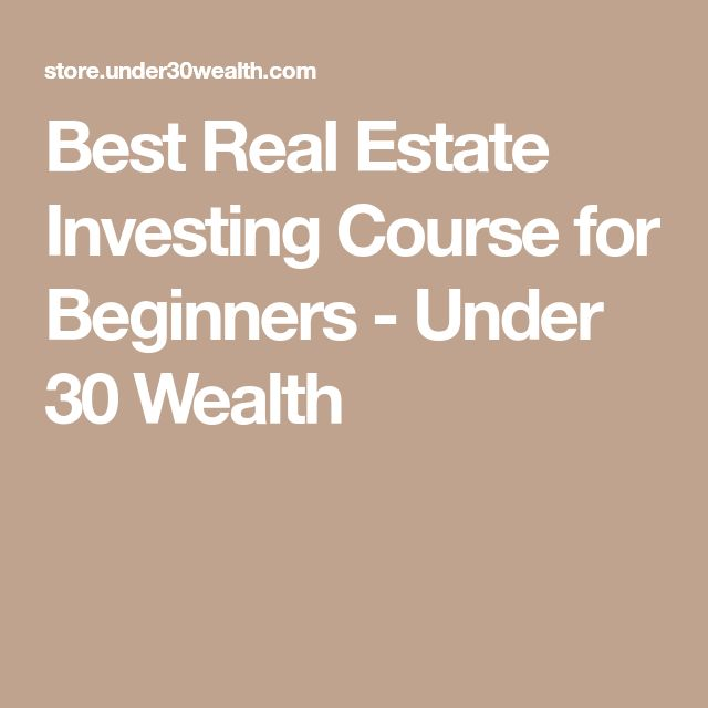 Best Real Estate Investing Course for Beginners - Under 30 Wealth #realestatecourses