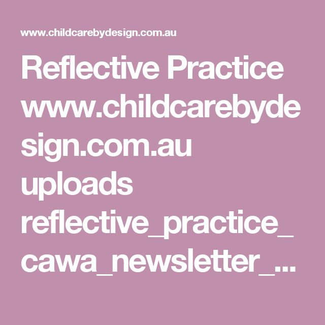 Reflective Practice  www.childcarebydesign.com.au uploads reflective_practice_cawa_newsletter_nov_13_web_with_links.pdf