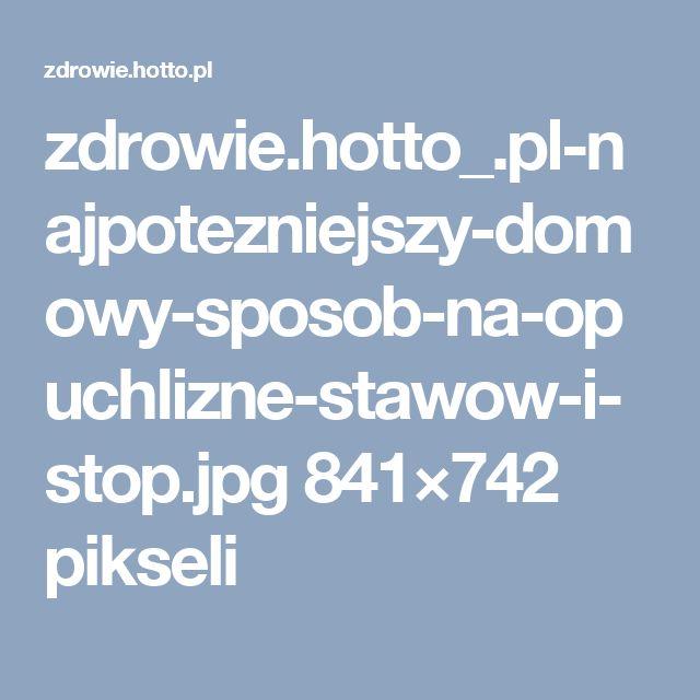 zdrowie.hotto_.pl-najpotezniejszy-domowy-sposob-na-opuchlizne-stawow-i-stop.jpg 841×742 pikseli