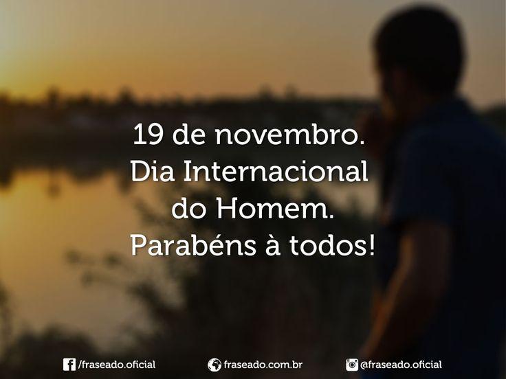 19 de novembro. Dia Internacional do Homem. Parabéns à todos!