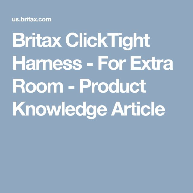 Britax ClickTight Harness - For Extra Room - Product Knowledge Article