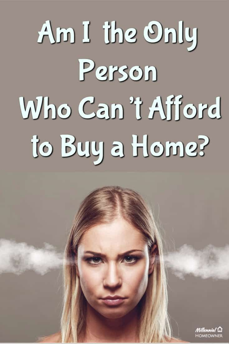 How does everyone else afford a house? There could be several of these reasons, or just the one |Millennials | Home buyers | First Time home buyer |