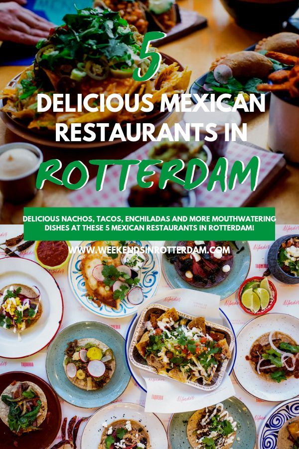 5 Delicious Mexican Restaurants In Rotterdam Weekends In Rotterdam Mexican Food Recipes Food Guide Foodie Travel