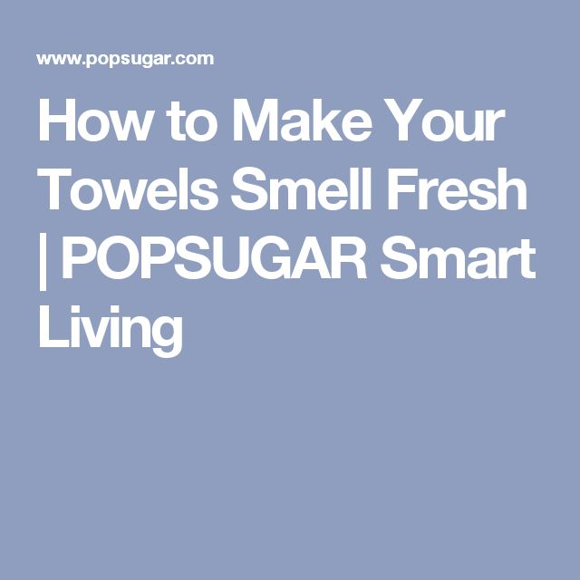 How to Make Your Towels Smell Fresh | POPSUGAR Smart Living