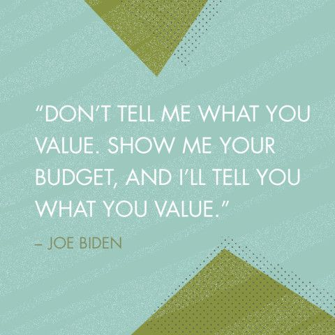 "The Best Things Ever Said About Money - ""Don't tell me what you value.  Show me your budget, and I'll tell you what you value.""  - Joe Biden"