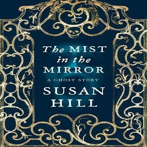 Mist in the Mirror, A Ghost Story - Susan Hill