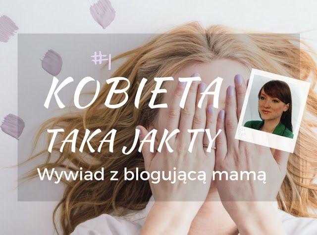 Wywiad z blogującą mamą - z serii Kobieta taka jak Ty